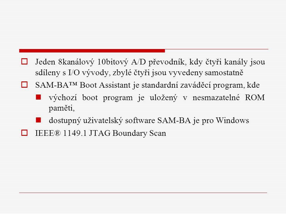  Jeden 8kanálový 10bitový A/D převodník, kdy čtyři kanály jsou sdíleny s I/O vývody, zbylé čtyři jsou vyvedeny samostatně  SAM-BA™ Boot Assistant je standardní zaváděcí program, kde výchozí boot program je uložený v nesmazatelné ROM paměti, dostupný uživatelský software SAM-BA je pro Windows  IEEE® 1149.1 JTAG Boundary Scan