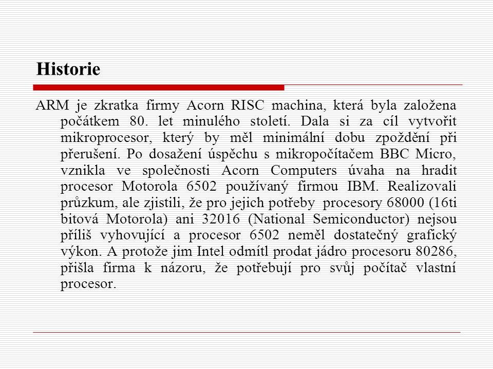 Historie ARM je zkratka firmy Acorn RISC machina, která byla založena počátkem 80.