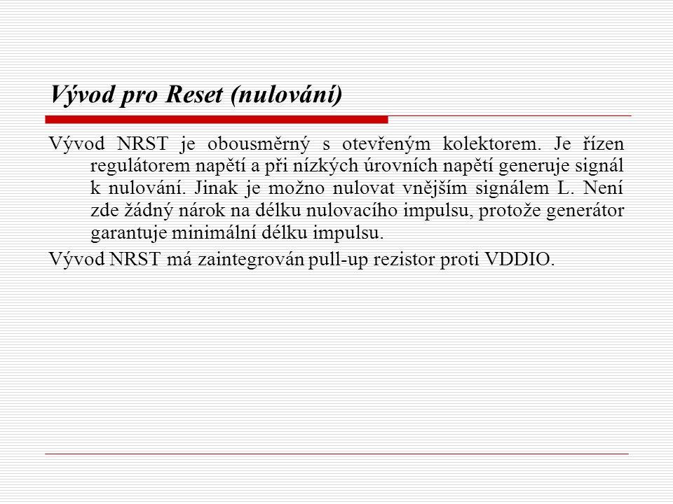 Vývod pro Reset (nulování) Vývod NRST je obousměrný s otevřeným kolektorem.