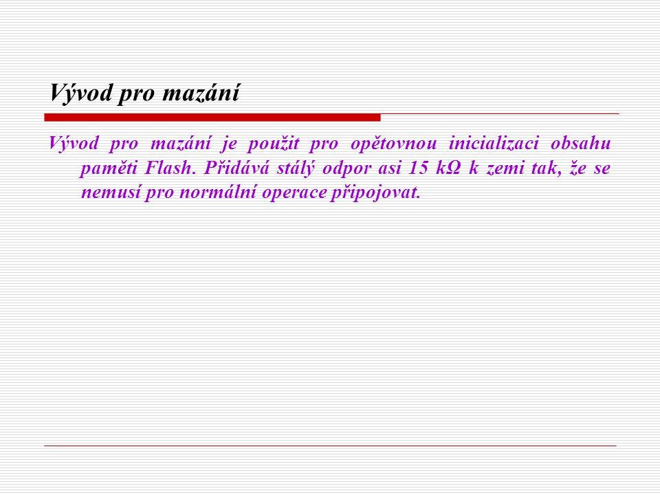 Vývod pro mazání Vývod pro mazání je použit pro opětovnou inicializaci obsahu paměti Flash.