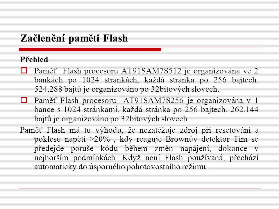 Začlenění paměti Flash Přehled  Paměť Flash procesoru AT91SAM7S512 je organizována ve 2 bankách po 1024 stránkách, každá stránka po 256 bajtech.