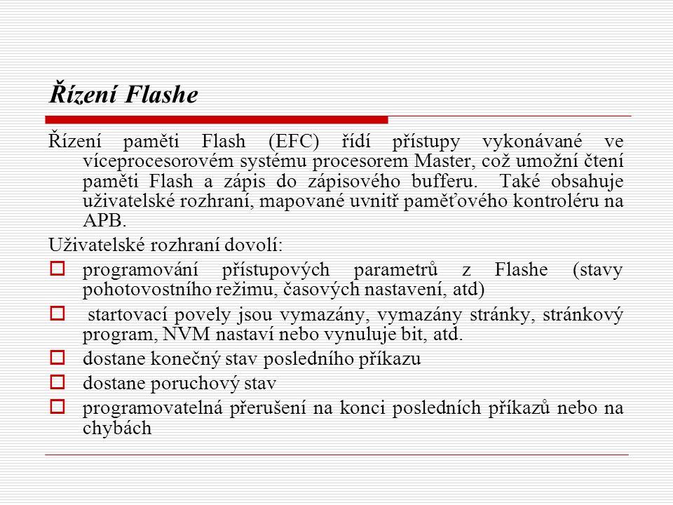 Řízení Flashe Řízení paměti Flash (EFC) řídí přístupy vykonávané ve víceprocesorovém systému procesorem Master, což umožní čtení paměti Flash a zápis do zápisového bufferu.