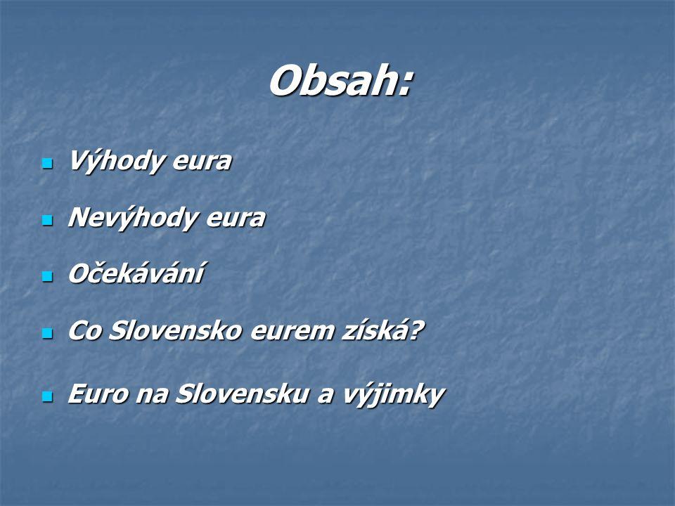 Obsah: Výhody eura Výhody eura Nevýhody eura Nevýhody eura Očekávání Očekávání Co Slovensko eurem získá.
