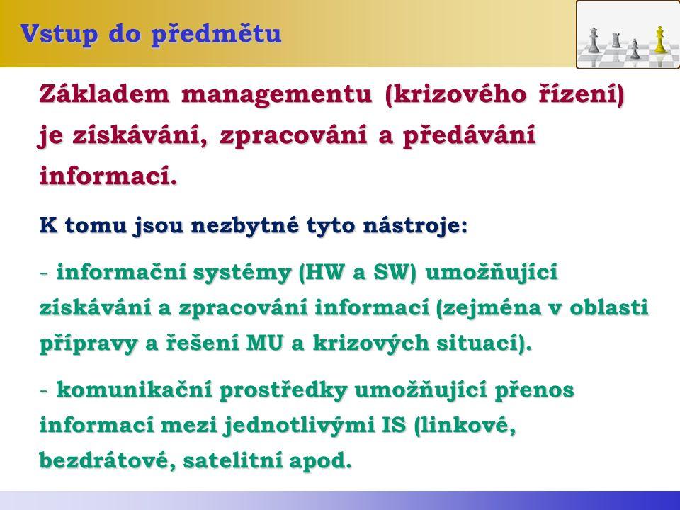 Vstup do předmětu Základem managementu (krizového řízení) je získávání, zpracování a předávání informací.