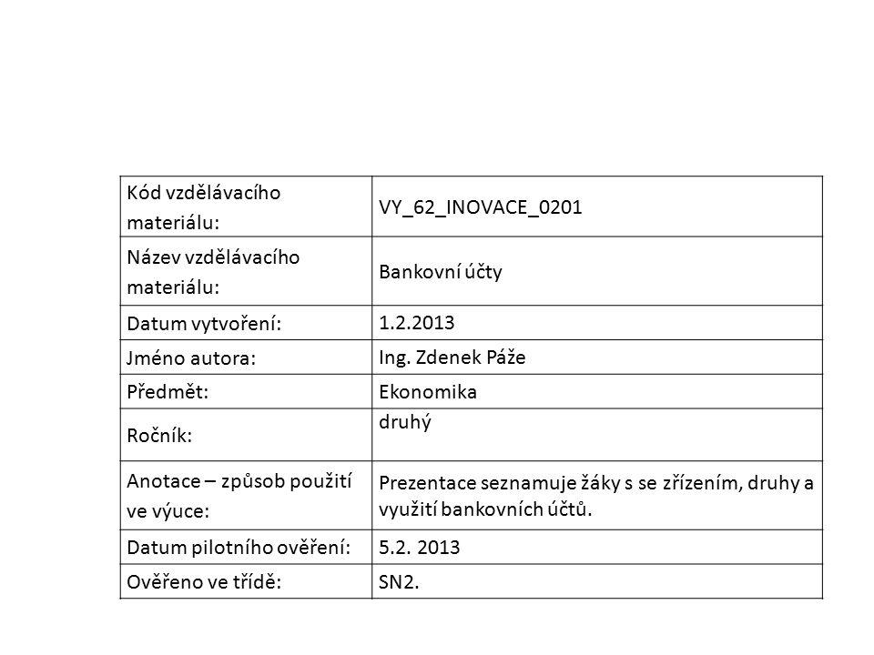 Kód vzdělávacího materiálu: VY_62_INOVACE_0201 Název vzdělávacího materiálu: Bankovní účty Datum vytvoření: 1.2.2013 Jméno autora: Ing.