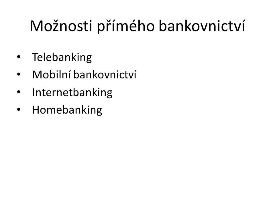 Možnosti přímého bankovnictví Telebanking Mobilní bankovnictví Internetbanking Homebanking