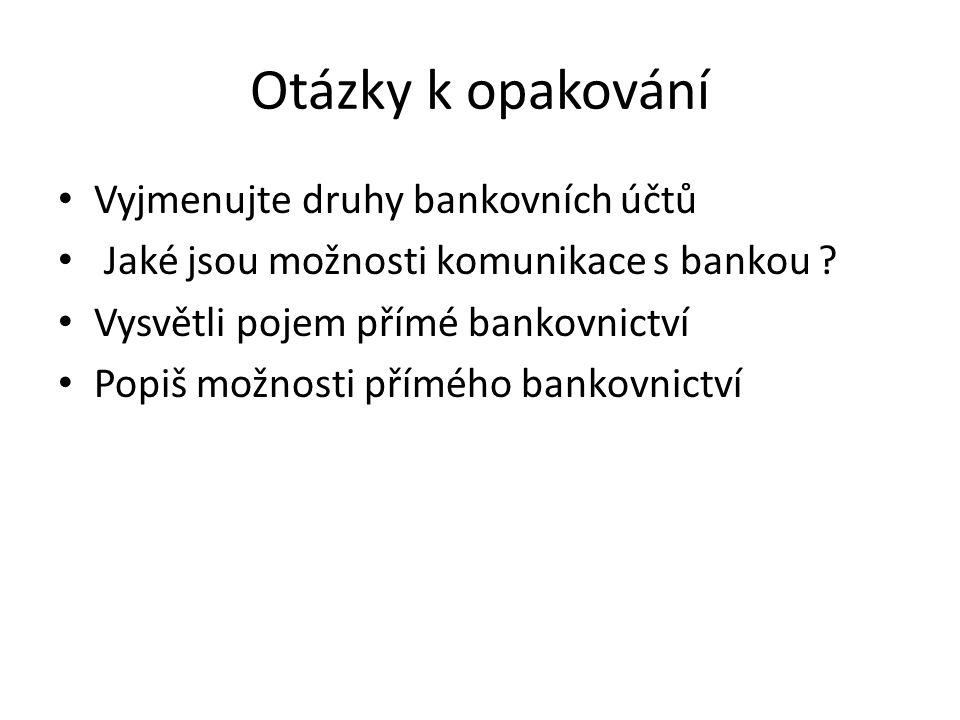 Otázky k opakování Vyjmenujte druhy bankovních účtů Jaké jsou možnosti komunikace s bankou .