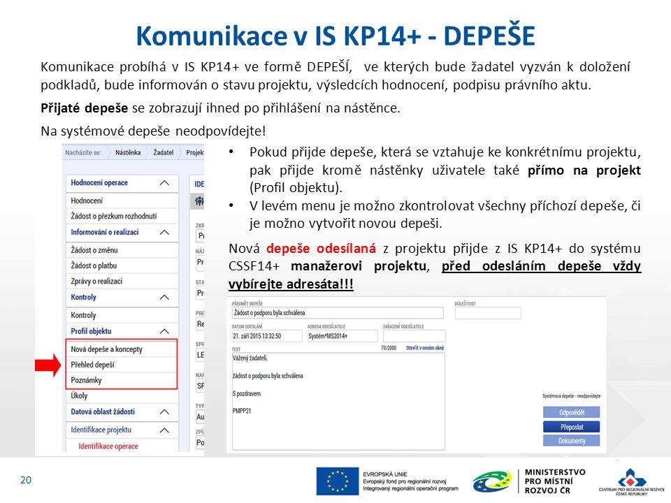 Komunikace probíhá v IS KP14+ ve formě DEPEŠÍ, ve kterých bude žadatel vyzván k doložení podkladů, bude informován o stavu projektu, výsledcích hodnocení, podpisu právního aktu.