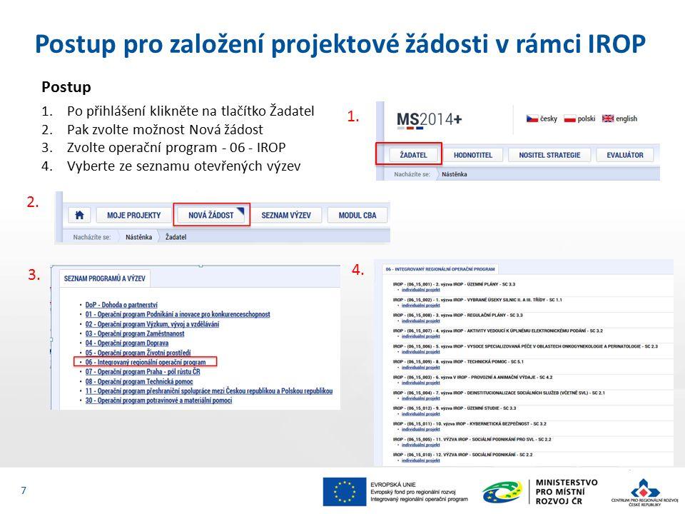 Postup pro založení projektové žádosti v rámci IROP 7 Postup 1.Po přihlášení klikněte na tlačítko Žadatel 2.Pak zvolte možnost Nová žádost 3.Zvolte operační program - 06 - IROP 4.Vyberte ze seznamu otevřených výzev 1.