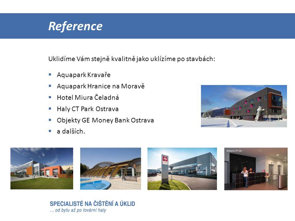 Uklidíme Vám stejně kvalitně jako uklízíme po stavbách: Reference  Aquapark Kravaře  Aquapark Hranice na Moravě  Hotel Miura Čeladná  Haly CT Park Ostrava  Objekty GE Money Bank Ostrava  a dalších.