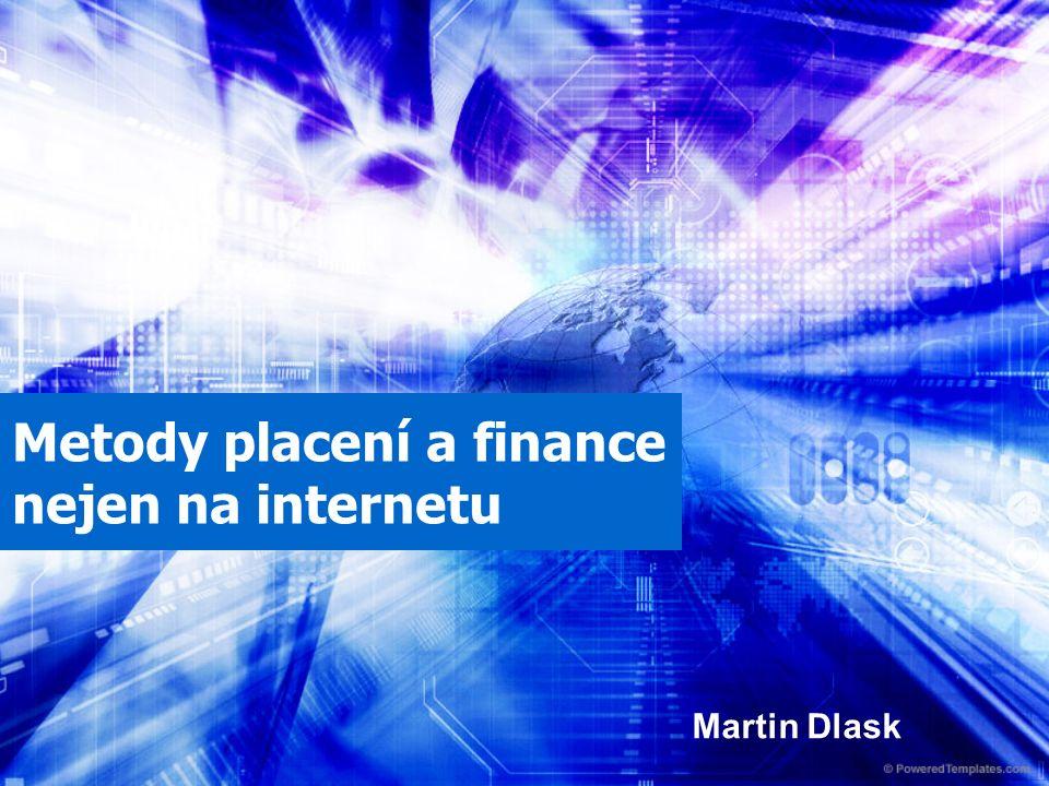 Metody placení a finance nejen na internetu Martin Dlask