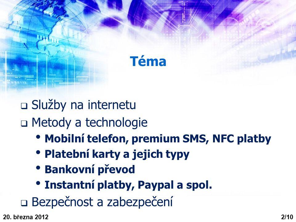 Téma  Služby na internetu  Metody a technologie Mobilní telefon, premium SMS, NFC platby Platební karty a jejich typy Bankovní převod Instantní platby, Paypal a spol.