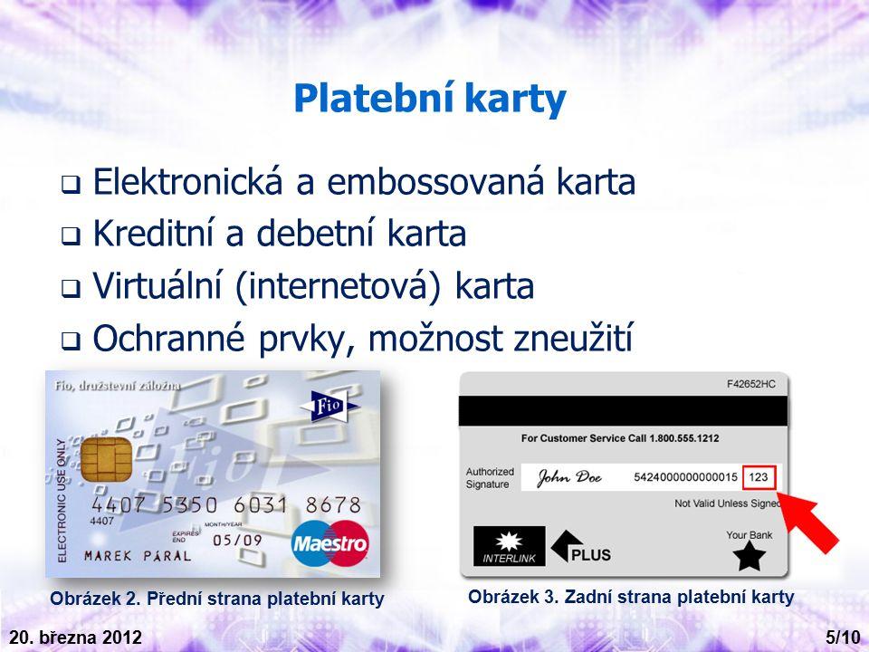 Platební karty  Elektronická a embossovaná karta  Kreditní a debetní karta  Virtuální (internetová) karta  Ochranné prvky, možnost zneužití Obrázek 2.