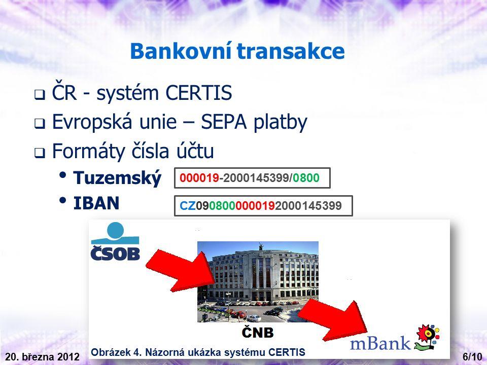 Bankovní transakce  ČR - systém CERTIS  Evropská unie – SEPA platby  Formáty čísla účtu Tuzemský IBAN Obrázek 4.