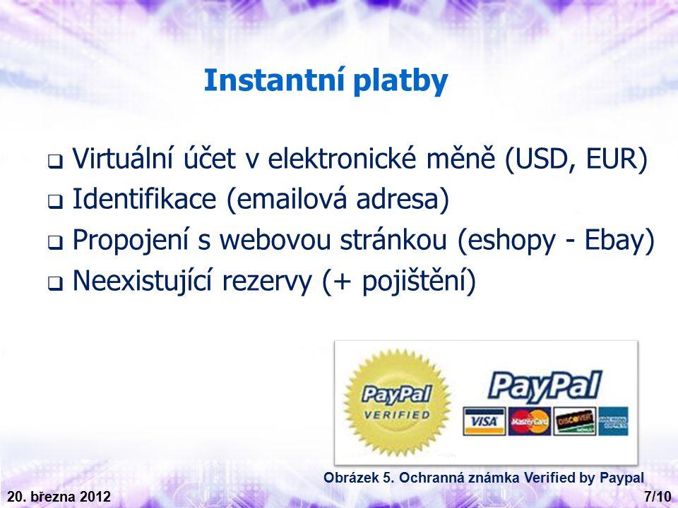 Instantní platby  Virtuální účet v elektronické měně (USD, EUR)  Identifikace (emailová adresa)  Propojení s webovou stránkou (eshopy - Ebay)  Neexistující rezervy (+ pojištění) 7/10 20.