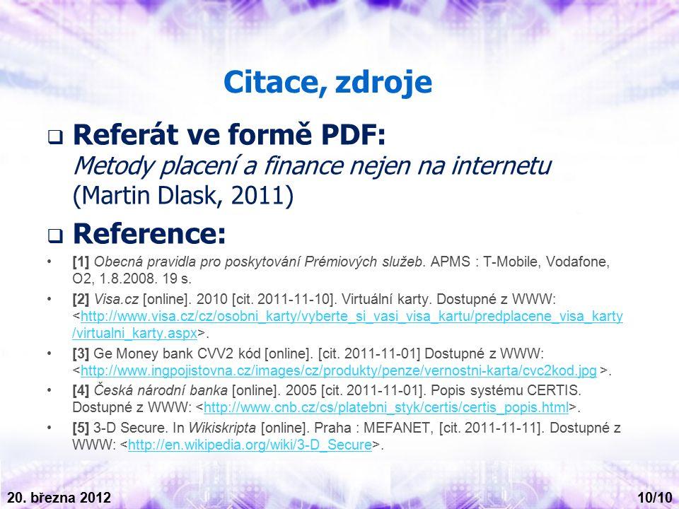 Citace, zdroje  Referát ve formě PDF: Metody placení a finance nejen na internetu (Martin Dlask, 2011)  Reference: [1] Obecná pravidla pro poskytování Prémiových služeb.