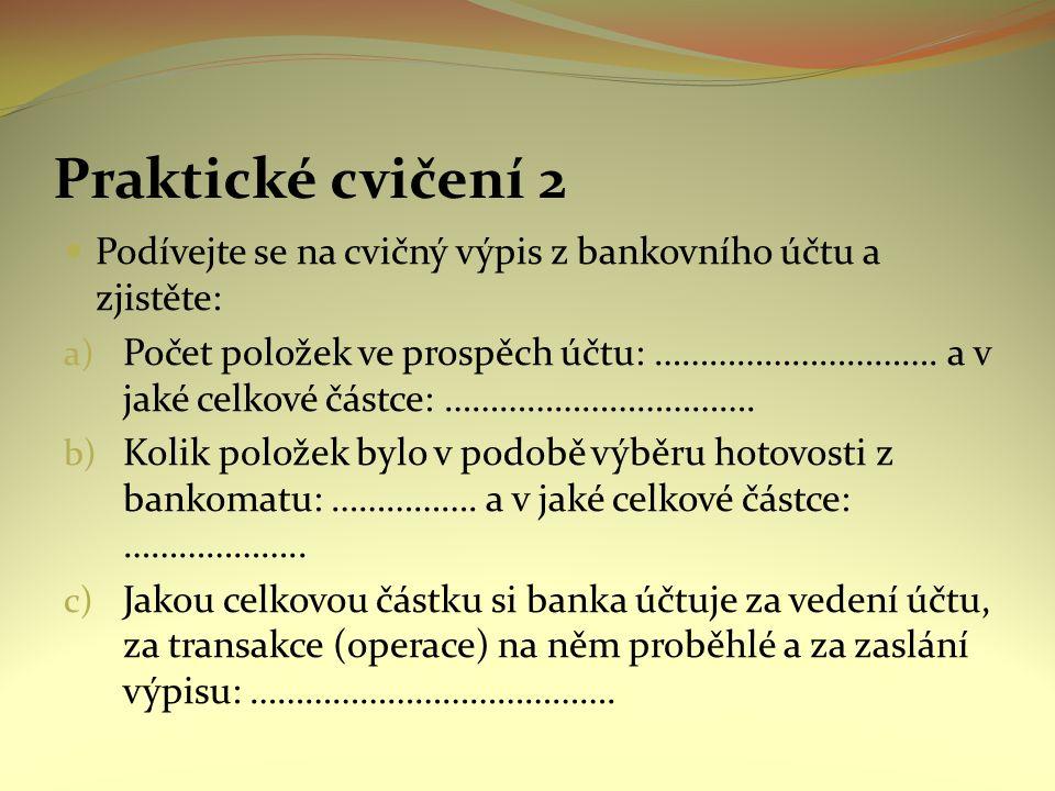 Praktické cvičení 2 Podívejte se na cvičný výpis z bankovního účtu a zjistěte: a) Počet položek ve prospěch účtu: …………………………. a v jaké celkové částce: