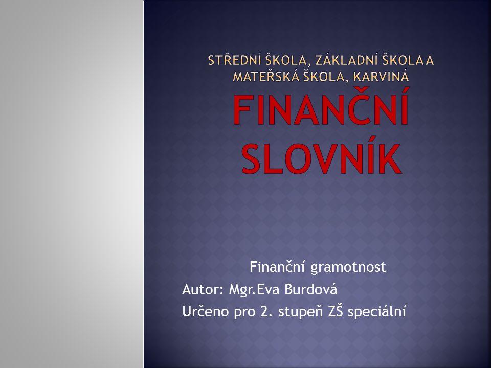 Finanční gramotnost Autor: Mgr.Eva Burdová Určeno pro 2. stupeň ZŠ speciální