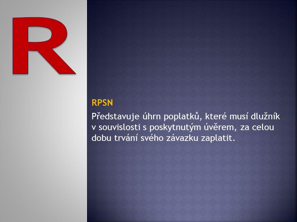 RPSN Představuje úhrn poplatků, které musí dlužník v souvislosti s poskytnutým úvěrem, za celou dobu trvání svého závazku zaplatit.