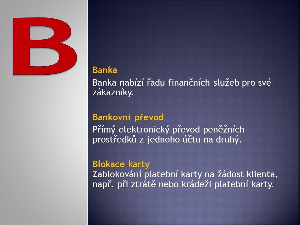Banka Banka nabízí řadu finančních služeb pro své zákazníky. Bankovní převod Přímý elektronický převod peněžních prostředků z jednoho účtu na druhý. B