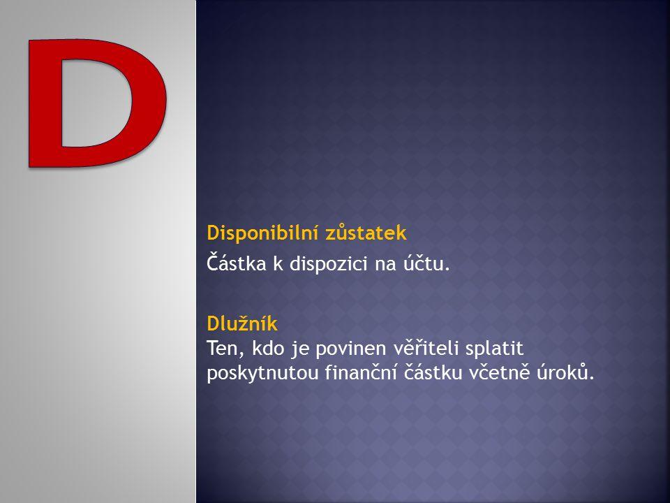 Disponibilní zůstatek Částka k dispozici na účtu. Dlužník Ten, kdo je povinen věřiteli splatit poskytnutou finanční částku včetně úroků.