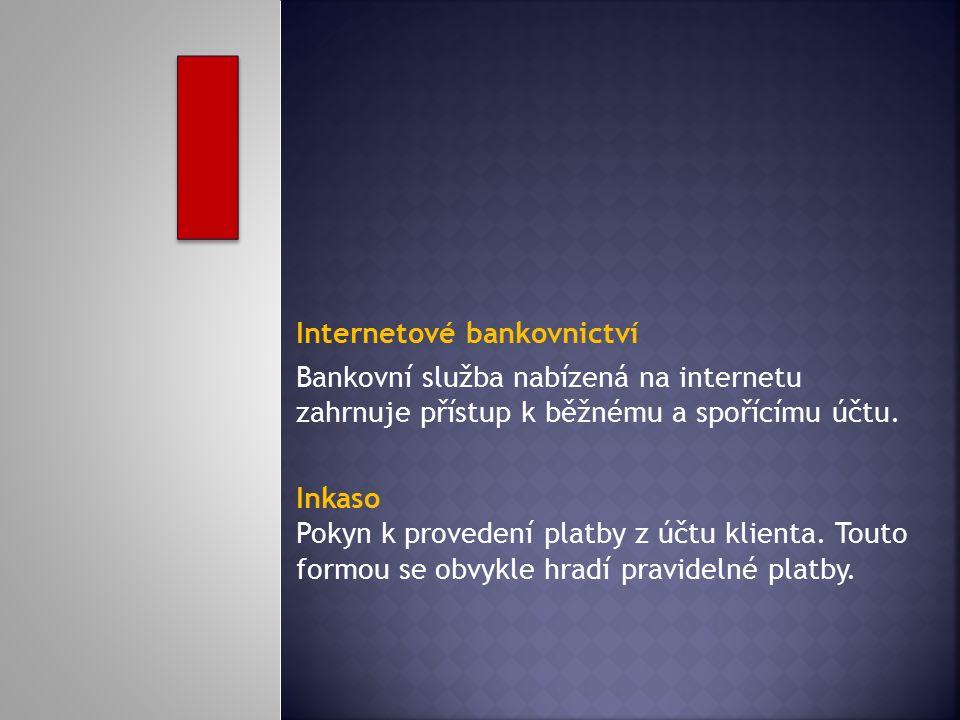 Internetové bankovnictví Bankovní služba nabízená na internetu zahrnuje přístup k běžnému a spořícímu účtu. Inkaso Pokyn k provedení platby z účtu kli
