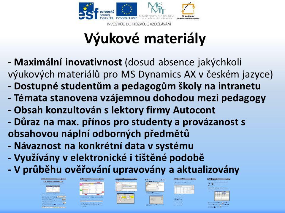 Výukové materiály - Maximální inovativnost (dosud absence jakýchkoli výukových materiálů pro MS Dynamics AX v českém jazyce) - Dostupné studentům a pedagogům školy na intranetu - Témata stanovena vzájemnou dohodou mezi pedagogy - Obsah konzultován s lektory firmy Autocont - Důraz na max.