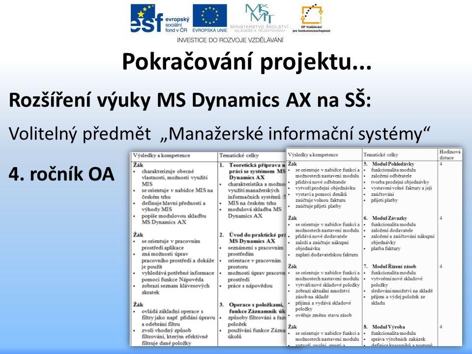 """Pokračování projektu... Rozšíření výuky MS Dynamics AX na SŠ: Volitelný předmět """"Manažerské informační systémy"""" 4. ročník OA"""
