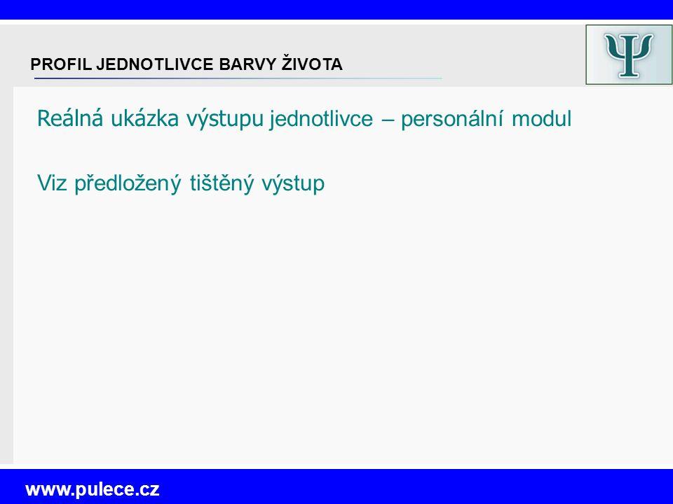 Reálná ukázka výstupu jednotlivce – personální modul Viz předložený tištěný výstup www.pulece.cz PROFIL JEDNOTLIVCE BARVY ŽIVOTA