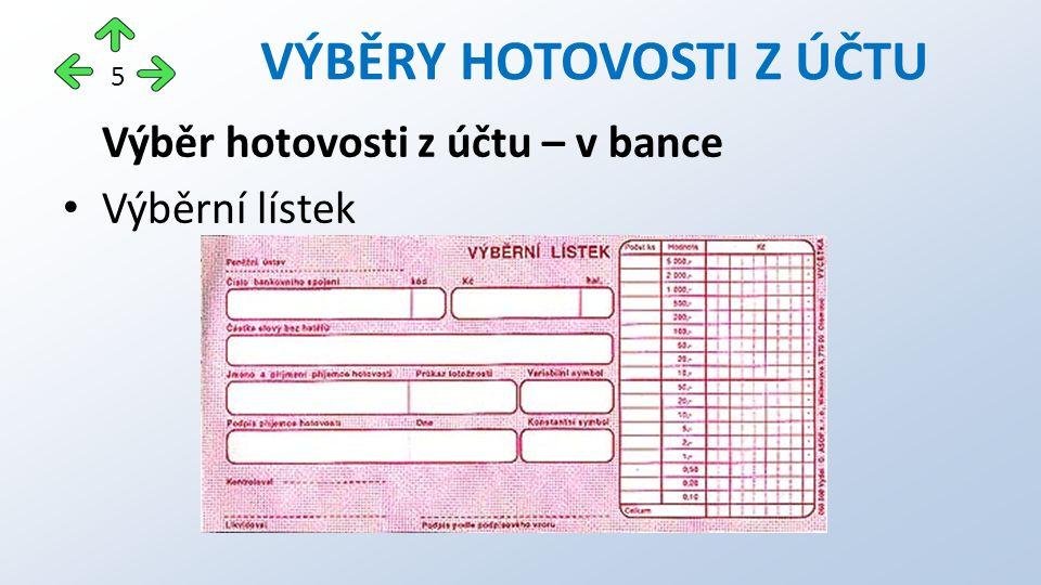 5 Výběr hotovosti z účtu – v bance Výběrní lístek
