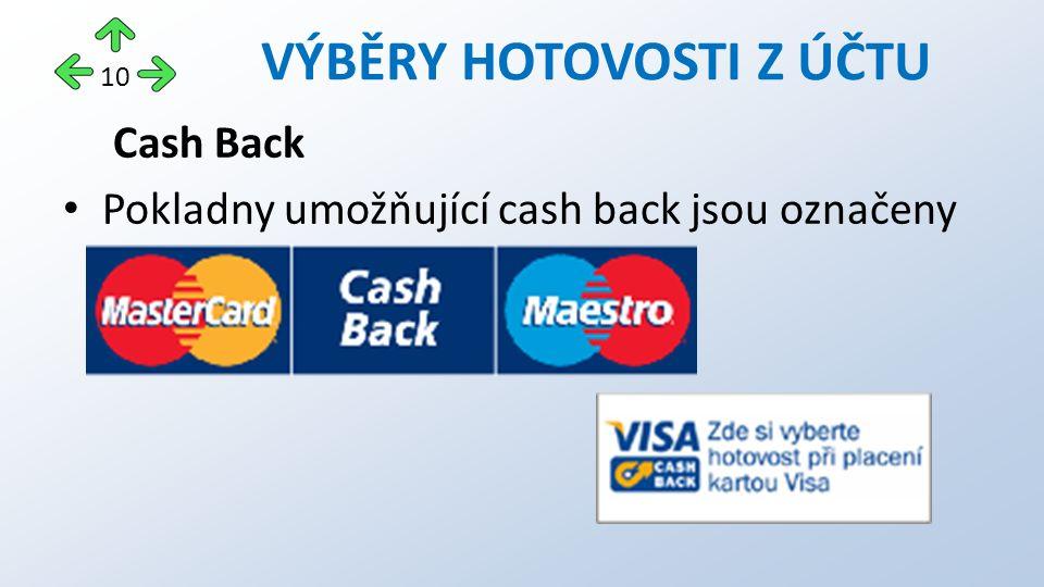 Cash Back Pokladny umožňující cash back jsou označeny VÝBĚRY HOTOVOSTI Z ÚČTU 10
