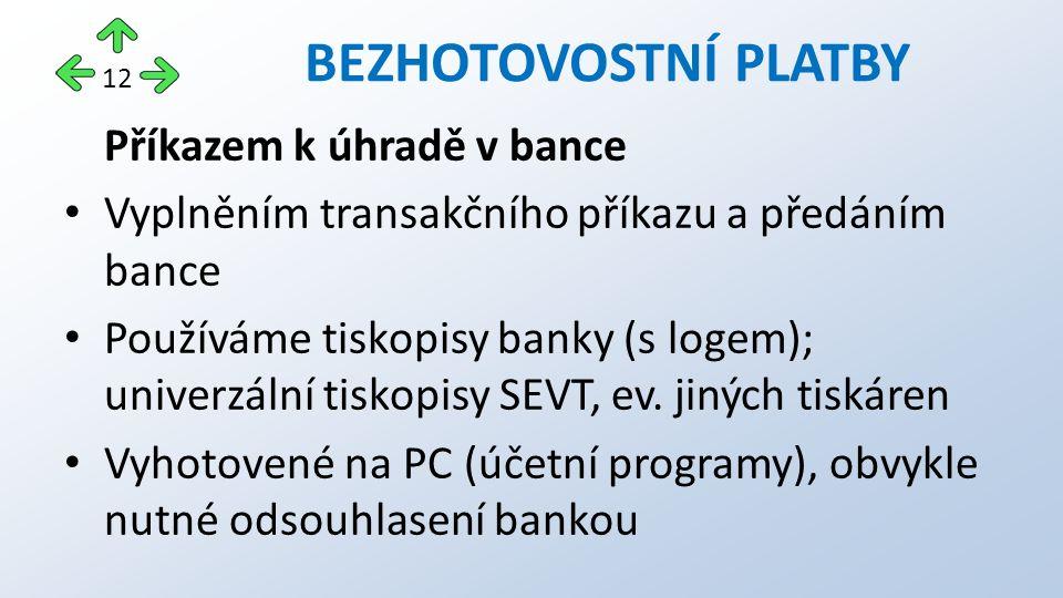 Příkazem k úhradě v bance Vyplněním transakčního příkazu a předáním bance Používáme tiskopisy banky (s logem); univerzální tiskopisy SEVT, ev.