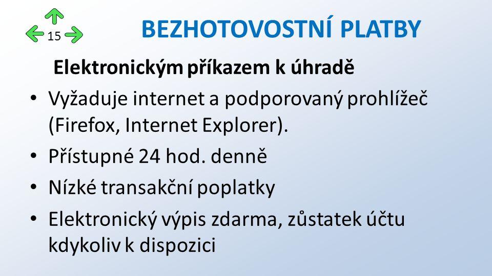Elektronickým příkazem k úhradě Vyžaduje internet a podporovaný prohlížeč (Firefox, Internet Explorer).