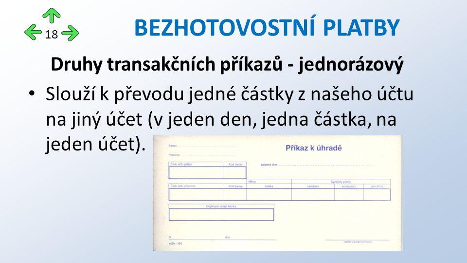 Druhy transakčních příkazů - jednorázový Slouží k převodu jedné částky z našeho účtu na jiný účet (v jeden den, jedna částka, na jeden účet).