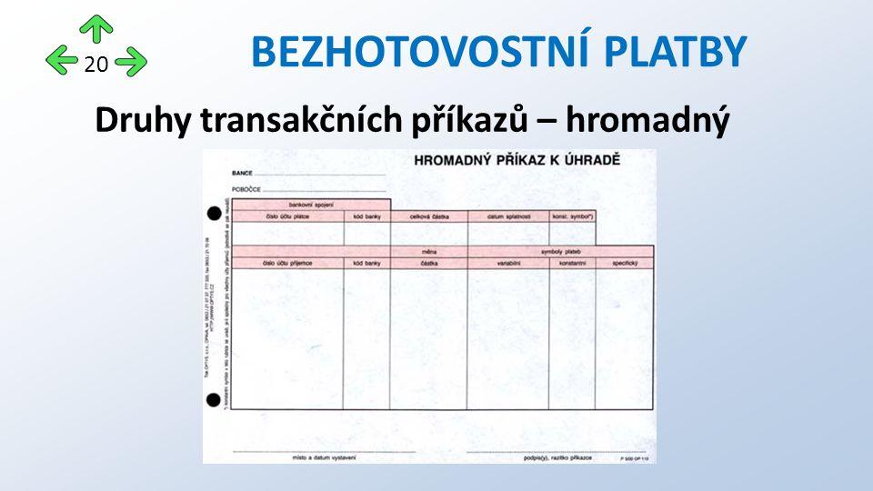 Druhy transakčních příkazů – hromadný BEZHOTOVOSTNÍ PLATBY 20