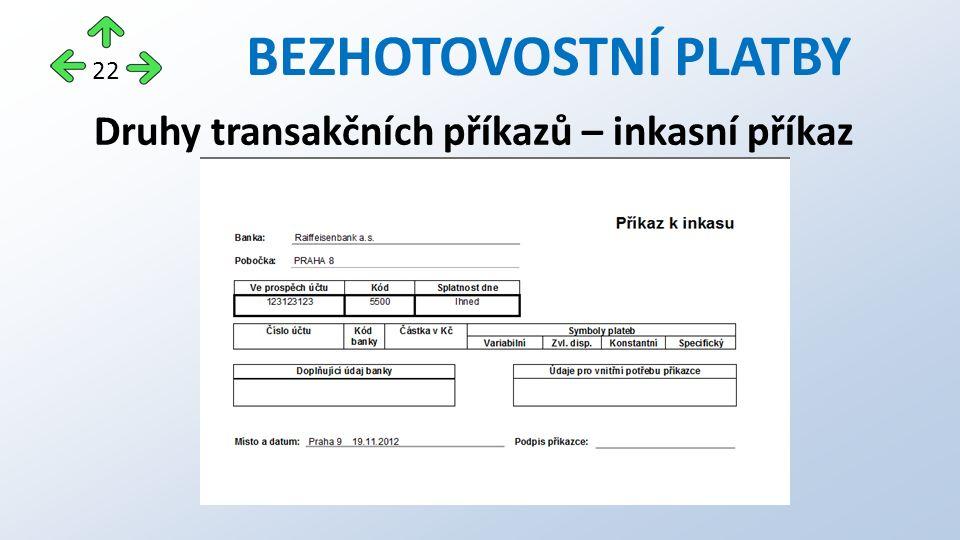 BEZHOTOVOSTNÍ PLATBY Druhy transakčních příkazů – inkasní příkaz 22