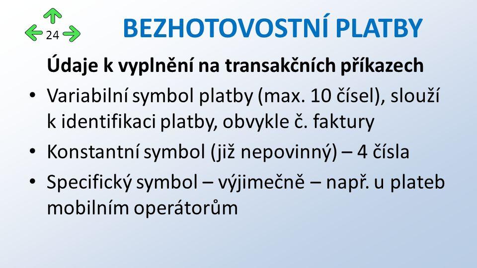 BEZHOTOVOSTNÍ PLATBY Údaje k vyplnění na transakčních příkazech Variabilní symbol platby (max.