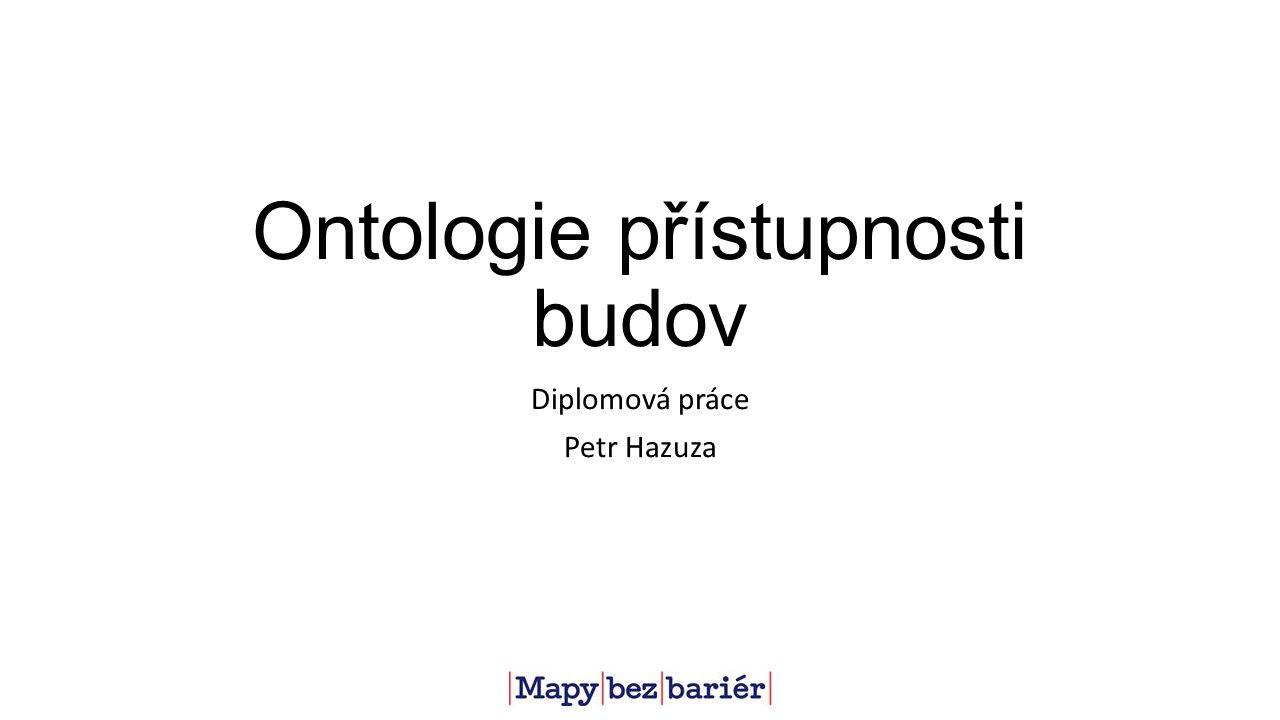 Ontologie přístupnosti budov Diplomová práce Petr Hazuza