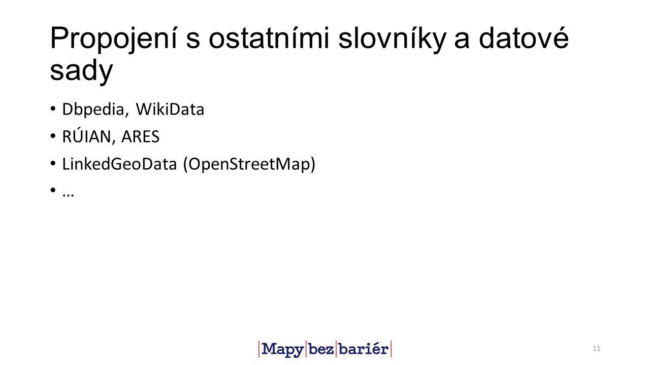 Propojení s ostatními slovníky a datové sady Dbpedia, WikiData RÚIAN, ARES LinkedGeoData (OpenStreetMap) … 11