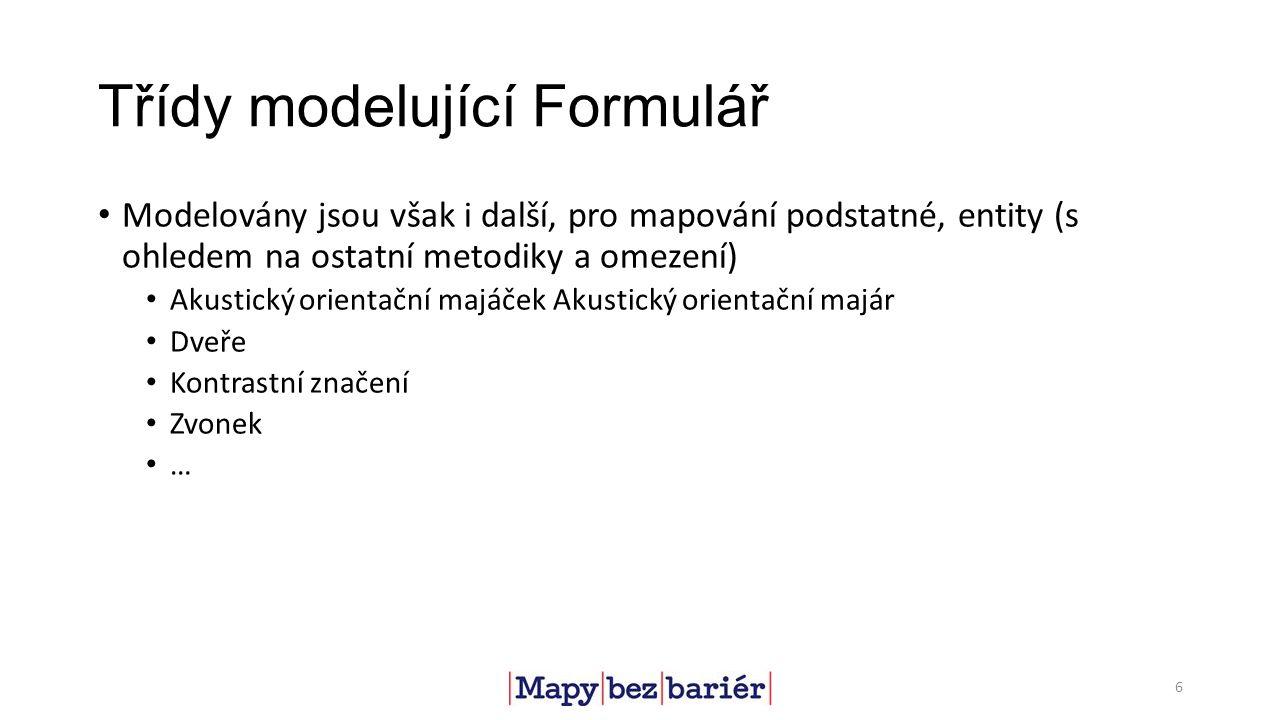 Třídy modelující Formulář Modelovány jsou však i další, pro mapování podstatné, entity (s ohledem na ostatní metodiky a omezení) Akustický orientační