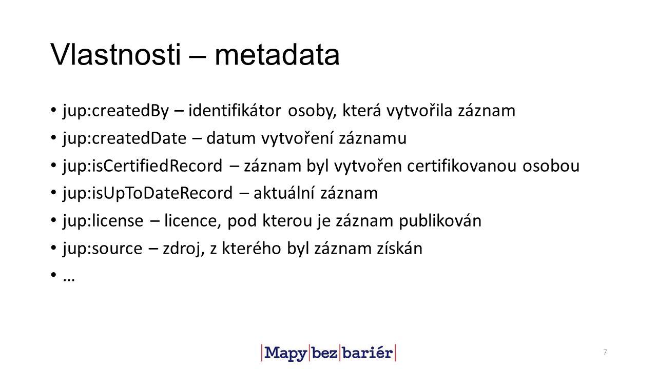 Vlastnosti – metadata jup:createdBy – identifikátor osoby, která vytvořila záznam jup:createdDate – datum vytvoření záznamu jup:isCertifiedRecord – záznam byl vytvořen certifikovanou osobou jup:isUpToDateRecord – aktuální záznam jup:license – licence, pod kterou je záznam publikován jup:source – zdroj, z kterého byl záznam získán … 7