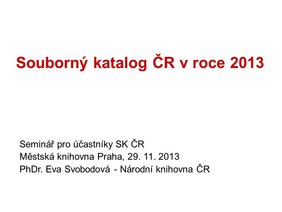 Souborný katalog ČR v roce 2013 Seminář pro účastníky SK ČR Městská knihovna Praha, 29.