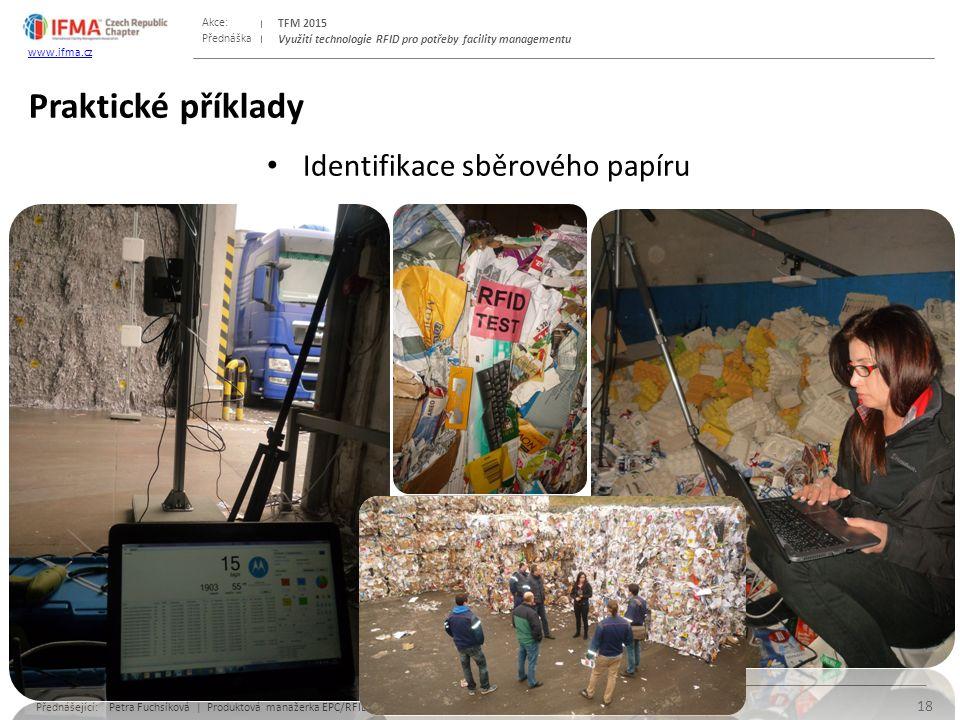 Přednáška Akce: Přednášející: Petra Fuchsíková | Produktová manažerka EPC/RFID | www.gs1cz.org | a | Tomáš Filip | FAM specialista | www.csob.czwww.gs1cz.orgwww.csob.cz TFM 2015 www.ifma.cz Využití technologie RFID pro potřeby facility managementu Identifikace sběrového papíru Praktické příklady 18