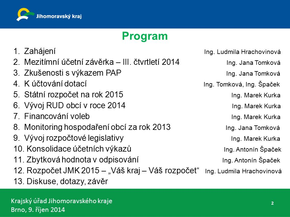 Krajský úřad Jihomoravského kraje Brno, 9. říjen 2014 Program 1.Zahájení Ing.