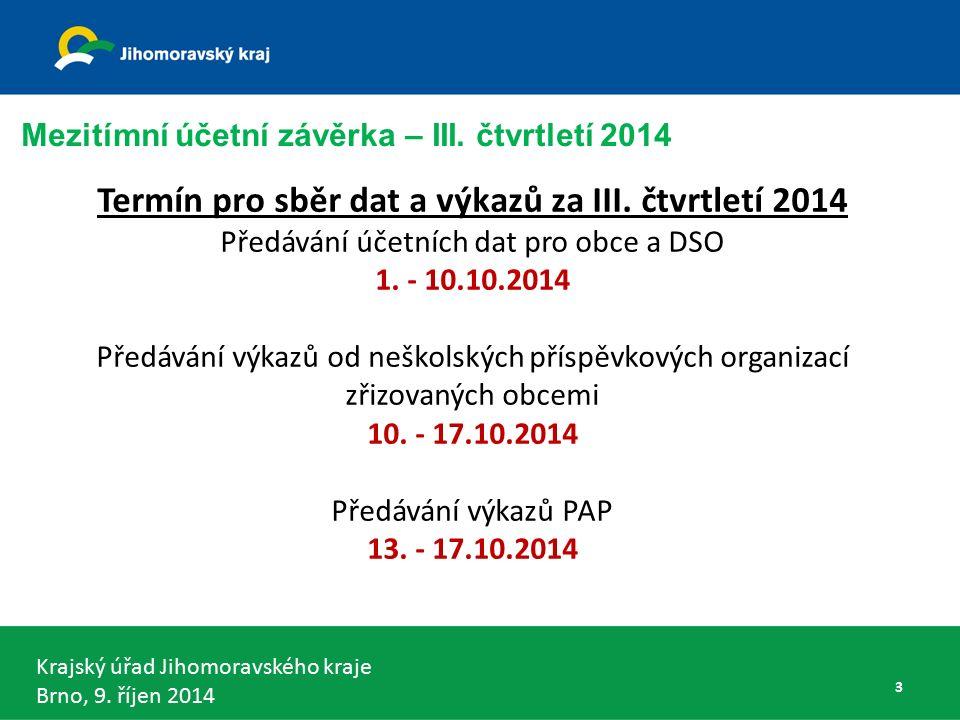 Krajský úřad Jihomoravského kraje Brno, 9. říjen 2014 Termín pro sběr dat a výkazů za III.