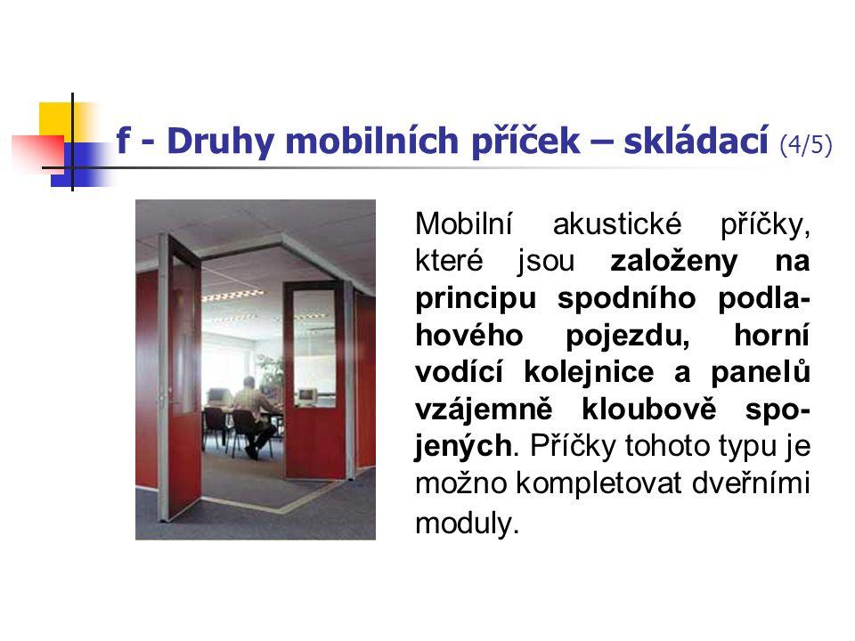 f - Druhy mobilních příček - skládací (3/5) Mobilní příčky se skleněnými panely v hliníkových profil - ech, které jsou stavěny na principu horní závěsné kolejnice bez podlahového profilu.