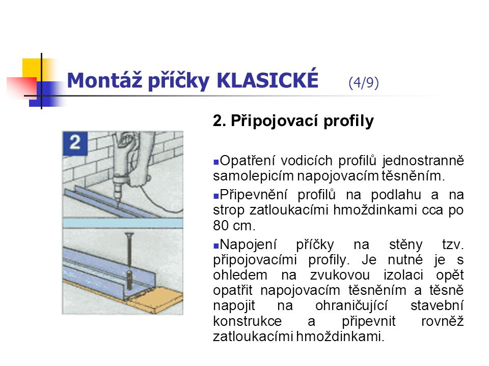 Montáž příčky KLASICKÉ (3/9) 1. Zaměření Vyznačení polohy příčky (obrysovou čárou).