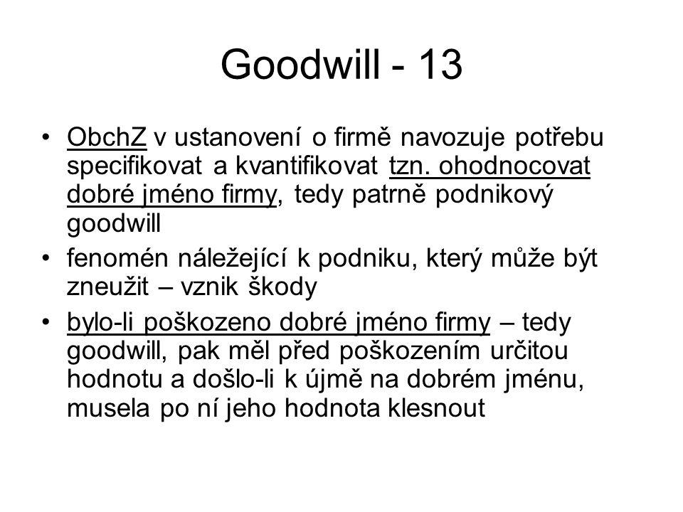 Goodwill - 13 ObchZ v ustanovení o firmě navozuje potřebu specifikovat a kvantifikovat tzn. ohodnocovat dobré jméno firmy, tedy patrně podnikový goodw