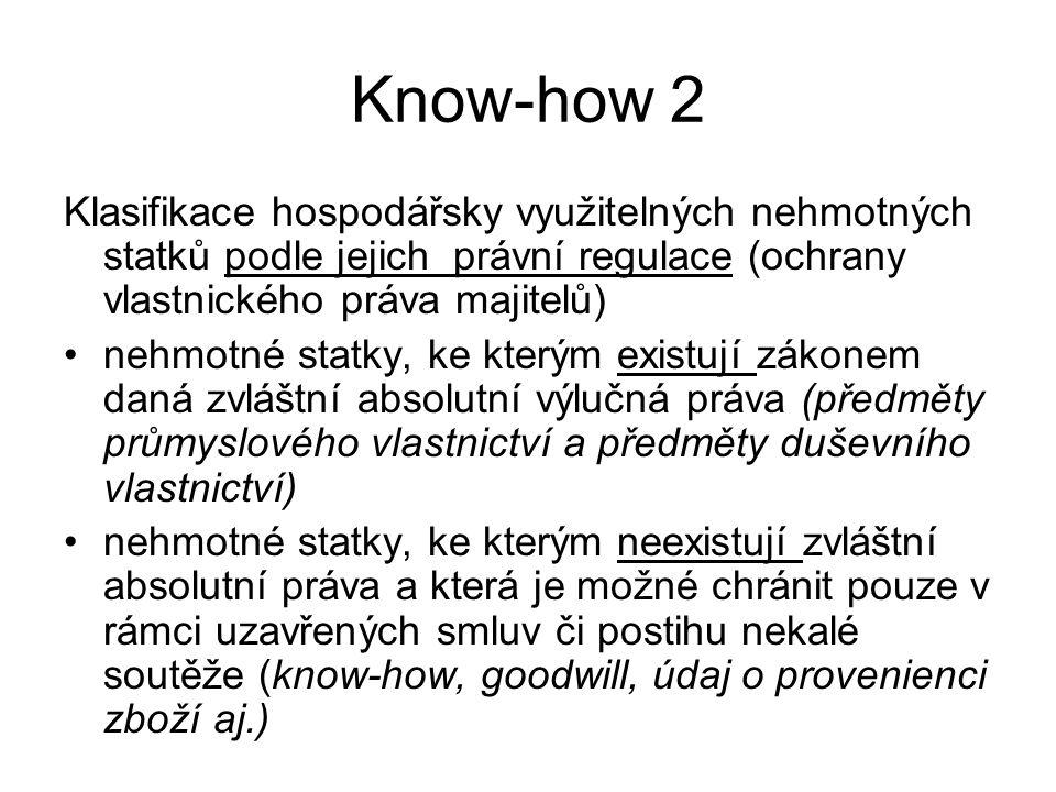 Know-how 2 Klasifikace hospodářsky využitelných nehmotných statků podle jejich právní regulace (ochrany vlastnického práva majitelů) nehmotné statky,