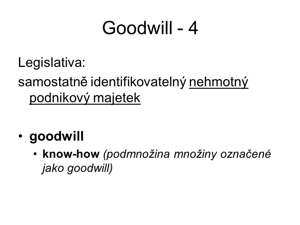 Goodwill - 4 Legislativa: samostatně identifikovatelný nehmotný podnikový majetek goodwill know-how (podmnožina množiny označené jako goodwill)